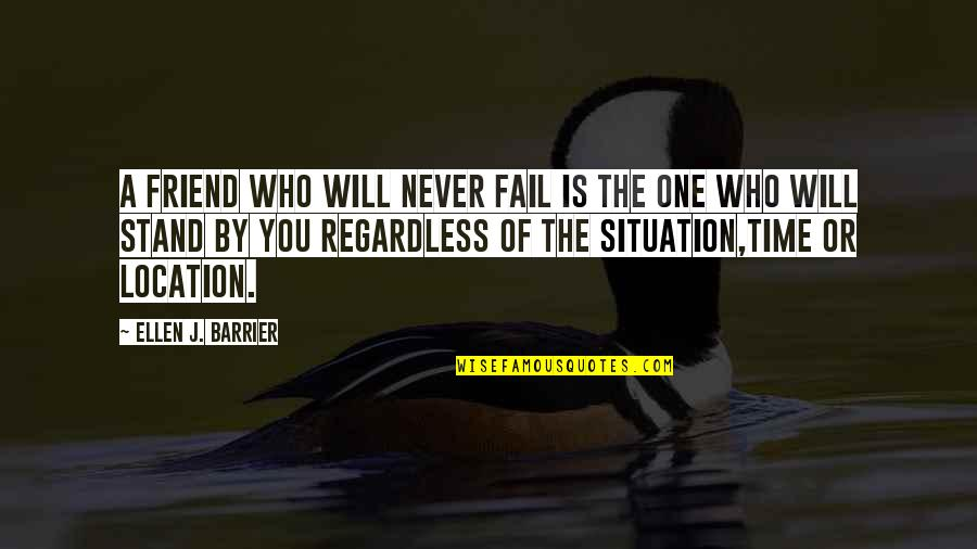 Best Regardless Quotes By Ellen J. Barrier: A friend who will never fail is the