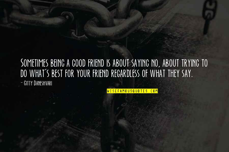 Best Regardless Quotes By Gitty Daneshvari: Sometimes being a good friend is about saying
