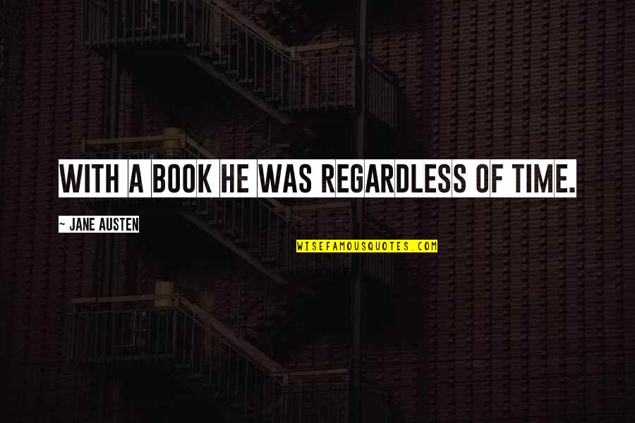 Best Regardless Quotes By Jane Austen: With a book he was regardless of time.