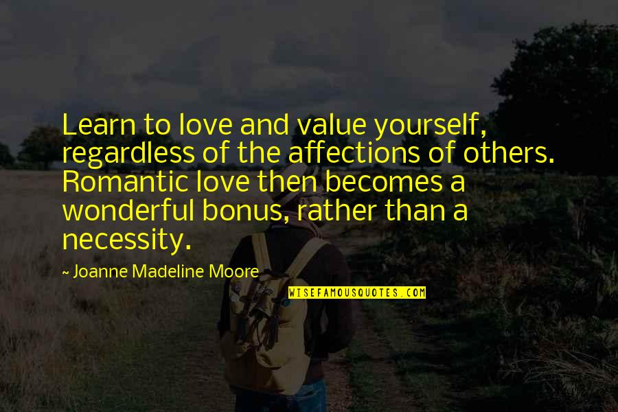 Best Regardless Quotes By Joanne Madeline Moore: Learn to love and value yourself, regardless of