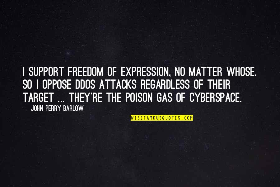 Best Regardless Quotes By John Perry Barlow: I support freedom of expression, no matter whose,