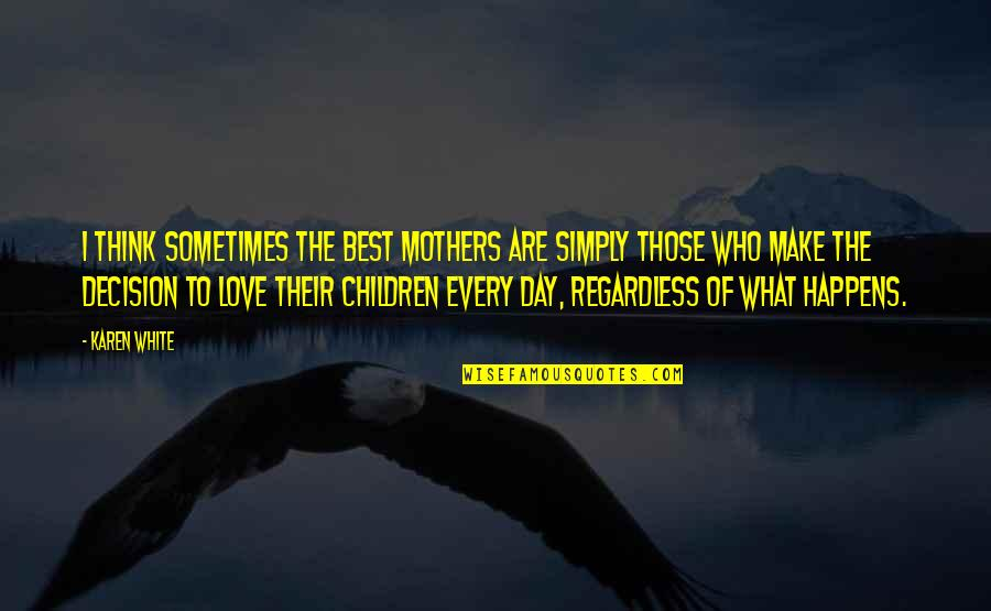 Best Regardless Quotes By Karen White: I think sometimes the best mothers are simply