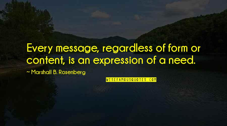 Best Regardless Quotes By Marshall B. Rosenberg: Every message, regardless of form or content, is