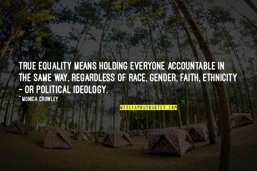 Best Regardless Quotes By Monica Crowley: True equality means holding everyone accountable in the