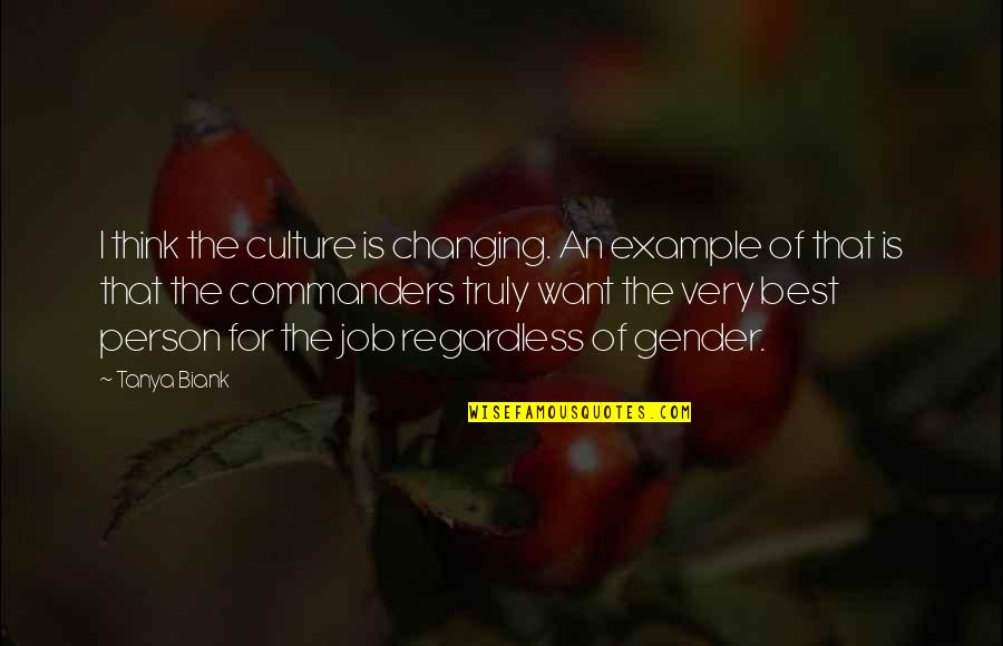 Best Regardless Quotes By Tanya Biank: I think the culture is changing. An example