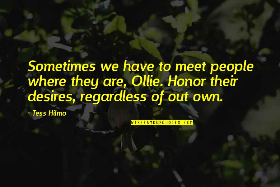 Best Regardless Quotes By Tess Hilmo: Sometimes we have to meet people where they