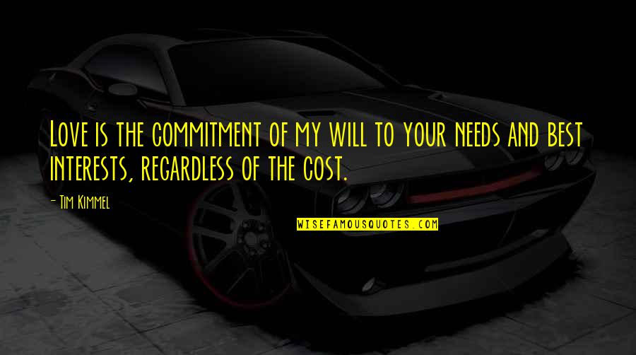 Best Regardless Quotes By Tim Kimmel: Love is the commitment of my will to