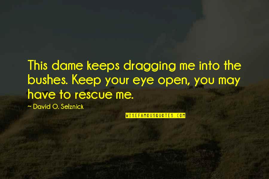 Best Rescue Me Quotes By David O. Selznick: This dame keeps dragging me into the bushes.