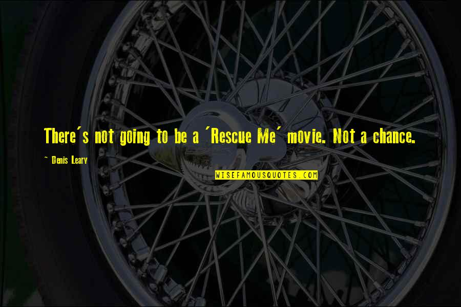 Best Rescue Me Quotes By Denis Leary: There's not going to be a 'Rescue Me'