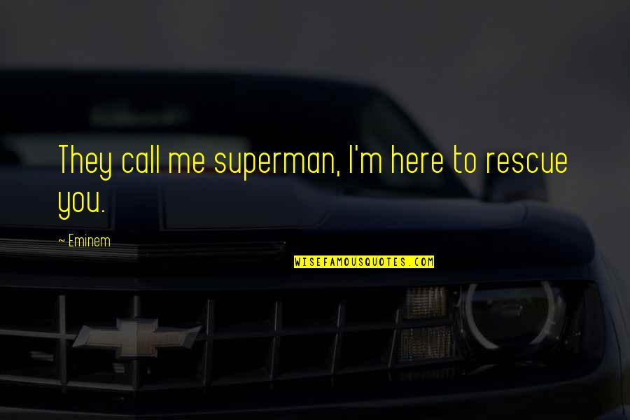 Best Rescue Me Quotes By Eminem: They call me superman, I'm here to rescue