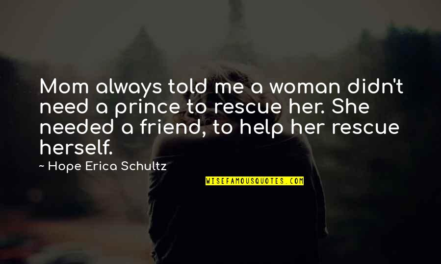 Best Rescue Me Quotes By Hope Erica Schultz: Mom always told me a woman didn't need