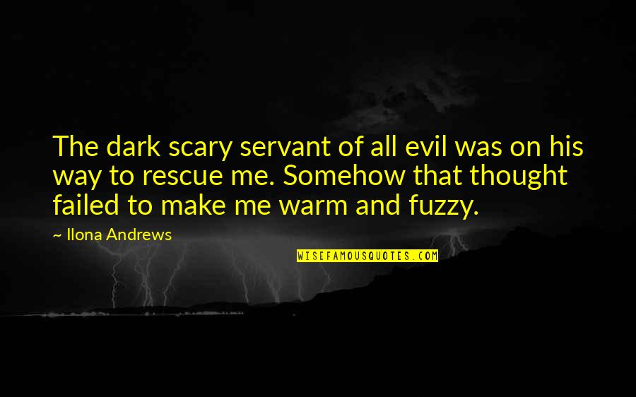 Best Rescue Me Quotes By Ilona Andrews: The dark scary servant of all evil was
