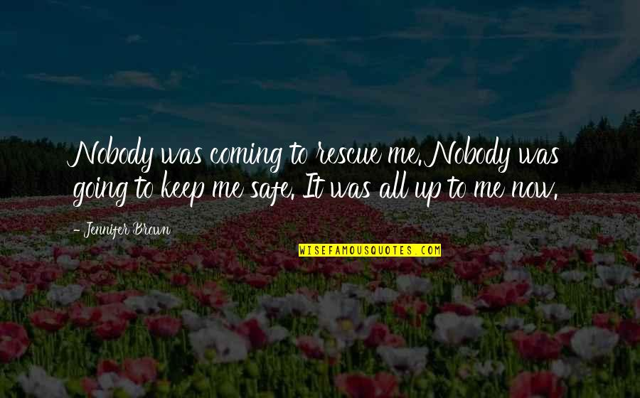 Best Rescue Me Quotes By Jennifer Brown: Nobody was coming to rescue me. Nobody was