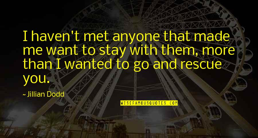 Best Rescue Me Quotes By Jillian Dodd: I haven't met anyone that made me want