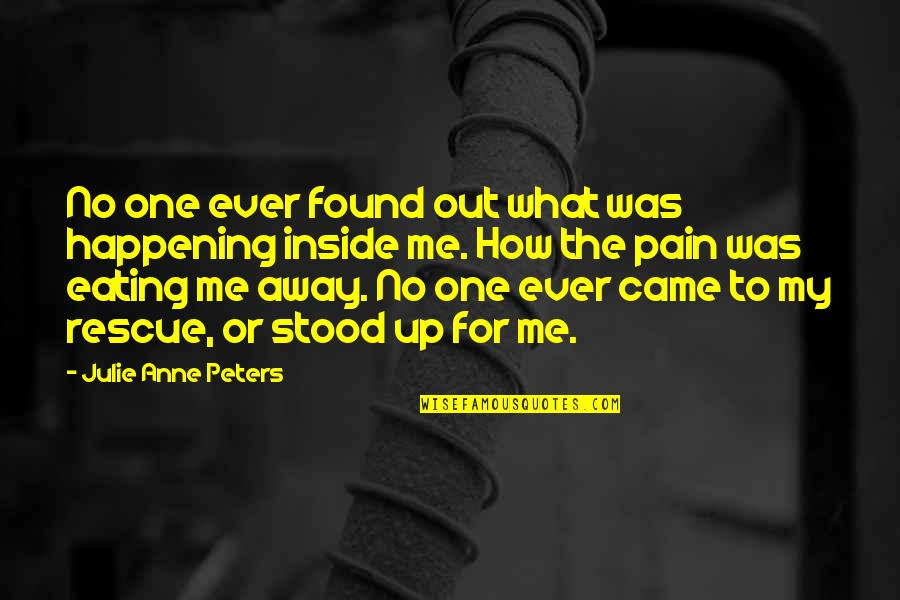 Best Rescue Me Quotes By Julie Anne Peters: No one ever found out what was happening