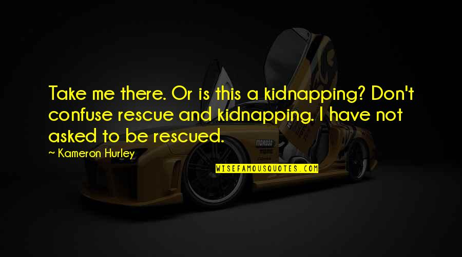 Best Rescue Me Quotes By Kameron Hurley: Take me there. Or is this a kidnapping?