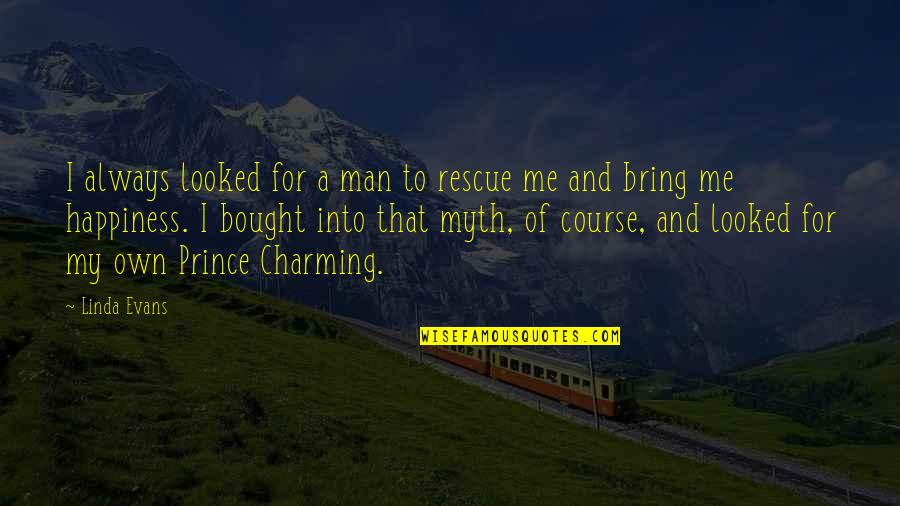 Best Rescue Me Quotes By Linda Evans: I always looked for a man to rescue