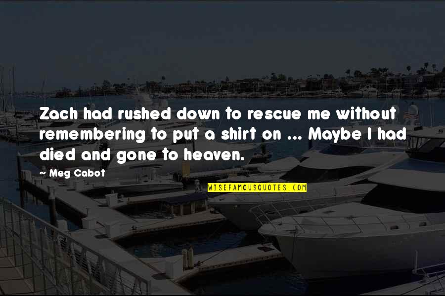 Best Rescue Me Quotes By Meg Cabot: Zach had rushed down to rescue me without