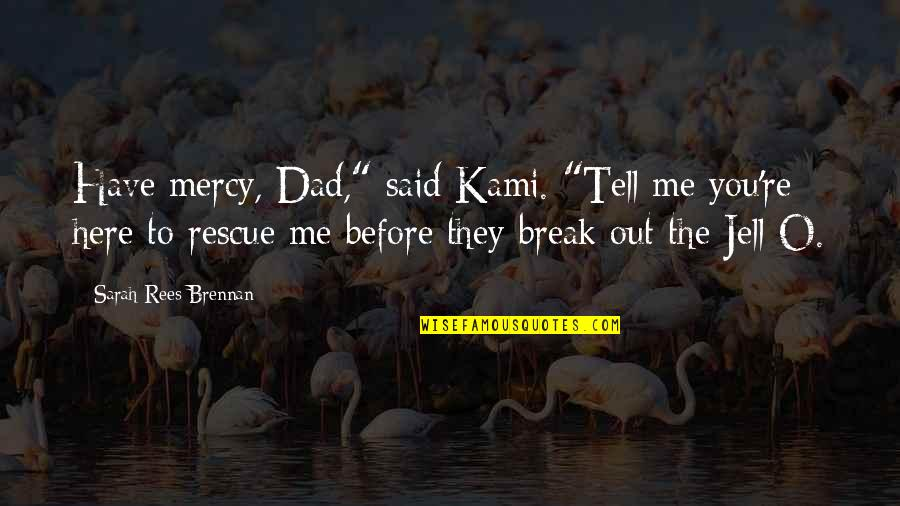"""Best Rescue Me Quotes By Sarah Rees Brennan: Have mercy, Dad,"""" said Kami. """"Tell me you're"""