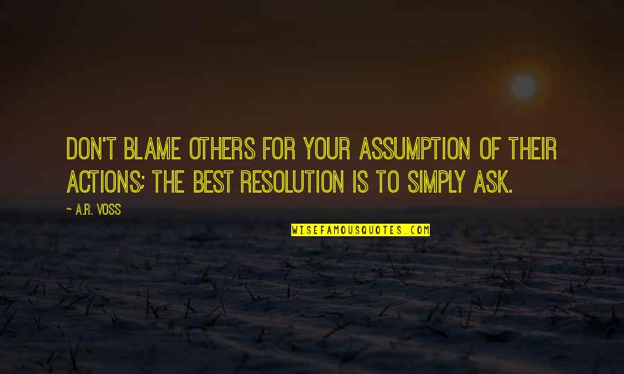 Best Resolution Quotes By A.R. Voss: Don't blame others for your assumption of their
