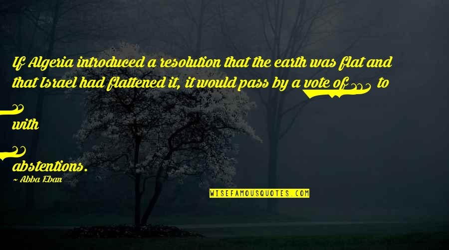 Best Resolution Quotes By Abba Eban: If Algeria introduced a resolution that the earth