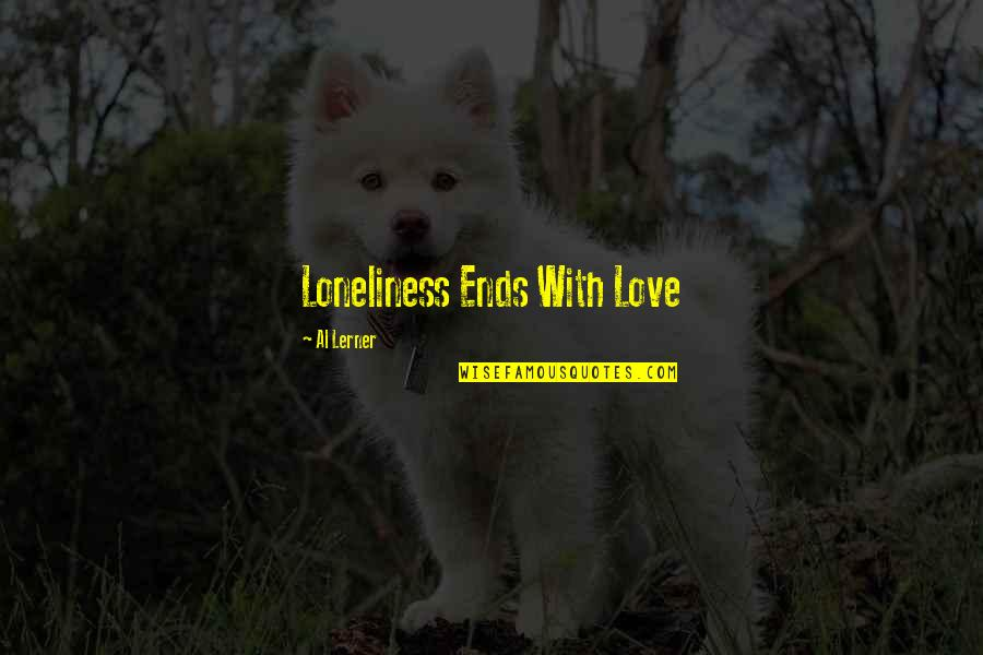 Best Resolution Quotes By Al Lerner: Loneliness Ends With Love