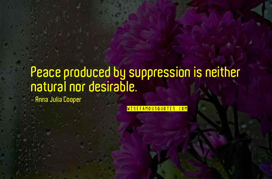 Best Resolution Quotes By Anna Julia Cooper: Peace produced by suppression is neither natural nor
