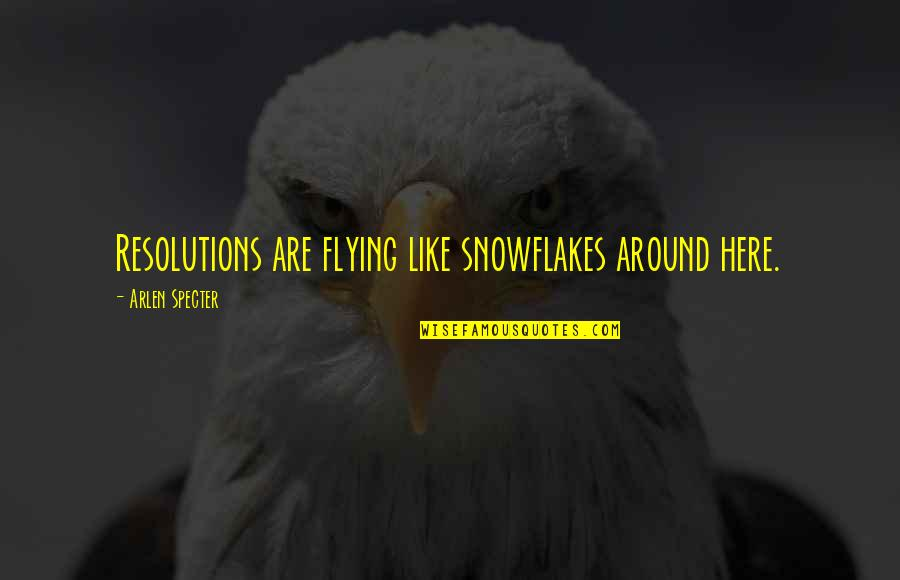 Best Resolution Quotes By Arlen Specter: Resolutions are flying like snowflakes around here.