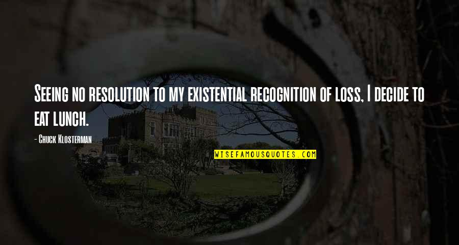 Best Resolution Quotes By Chuck Klosterman: Seeing no resolution to my existential recognition of