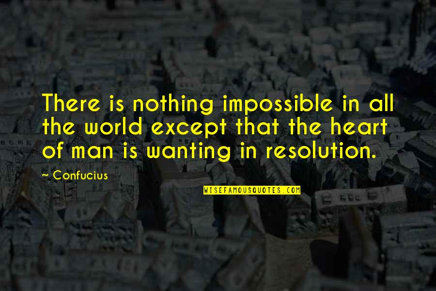 Best Resolution Quotes By Confucius: There is nothing impossible in all the world