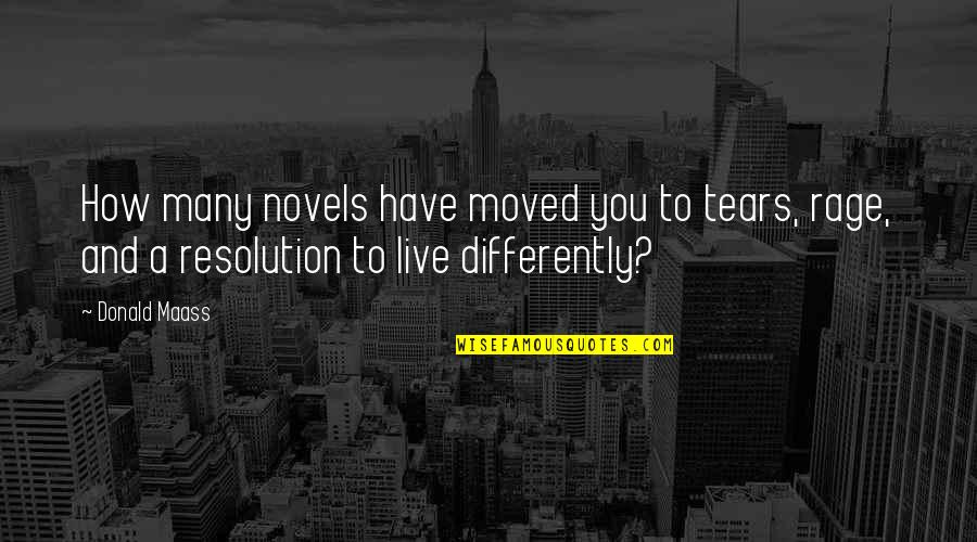 Best Resolution Quotes By Donald Maass: How many novels have moved you to tears,