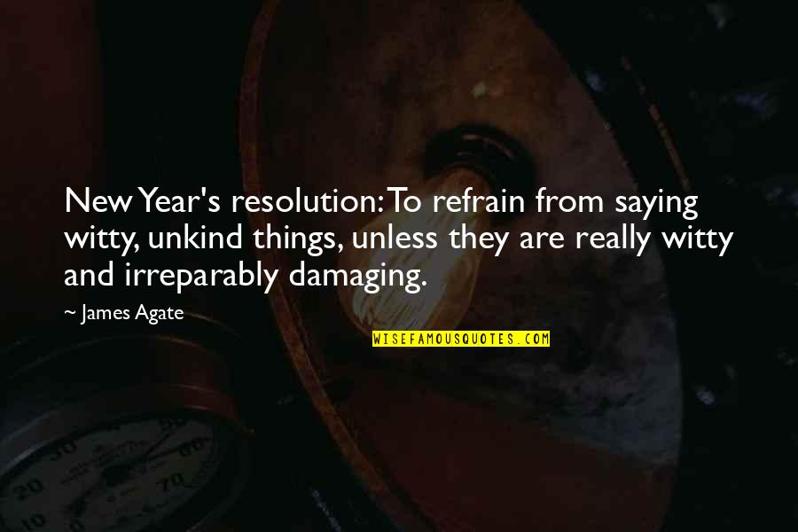Best Resolution Quotes By James Agate: New Year's resolution: To refrain from saying witty,