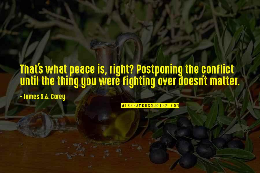 Best Resolution Quotes By James S.A. Corey: That's what peace is, right? Postponing the conflict
