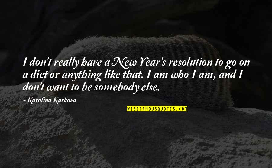 Best Resolution Quotes By Karolina Kurkova: I don't really have a New Year's resolution