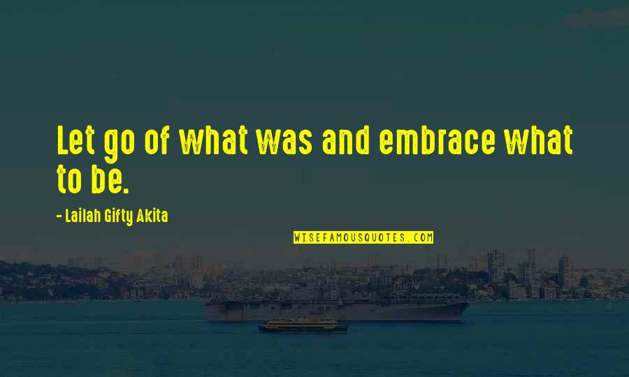Best Resolution Quotes By Lailah Gifty Akita: Let go of what was and embrace what
