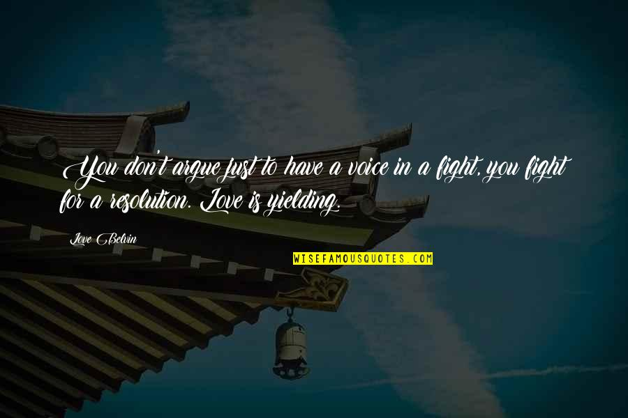 Best Resolution Quotes By Love Belvin: You don't argue just to have a voice