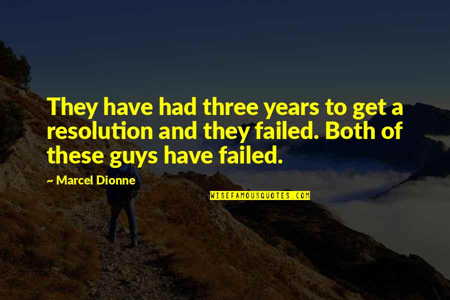 Best Resolution Quotes By Marcel Dionne: They have had three years to get a