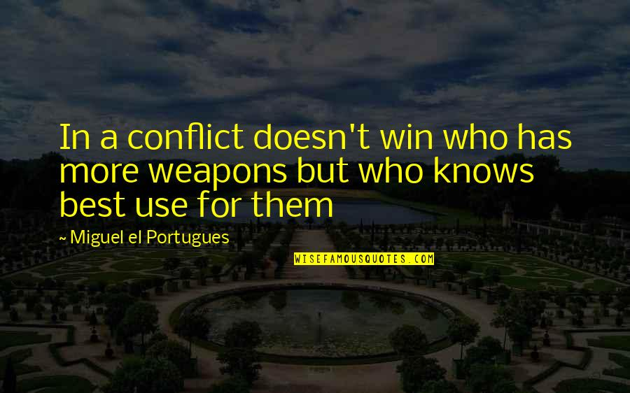 Best Resolution Quotes By Miguel El Portugues: In a conflict doesn't win who has more