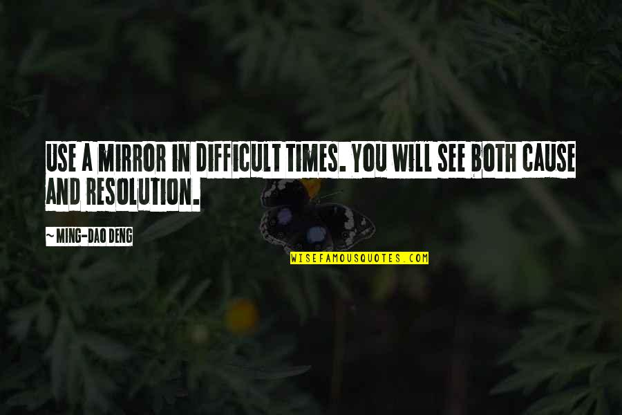 Best Resolution Quotes By Ming-Dao Deng: Use a mirror in difficult times. You will