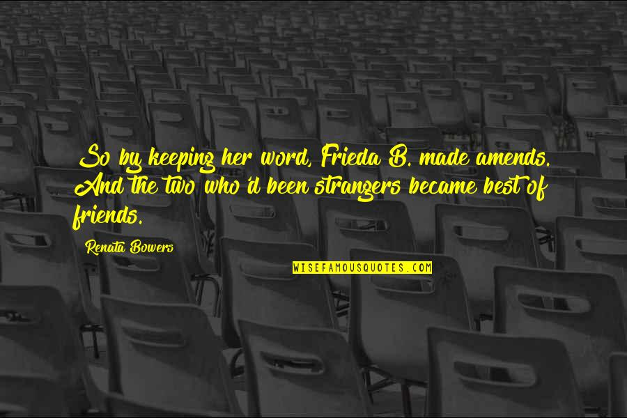 Best Resolution Quotes By Renata Bowers: So by keeping her word, Frieda B. made