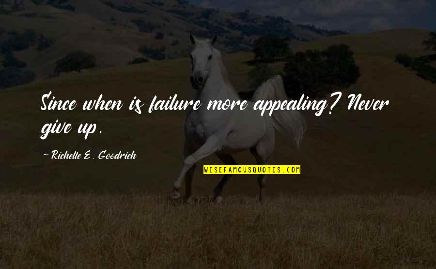 Best Resolution Quotes By Richelle E. Goodrich: Since when is failure more appealing? Never give