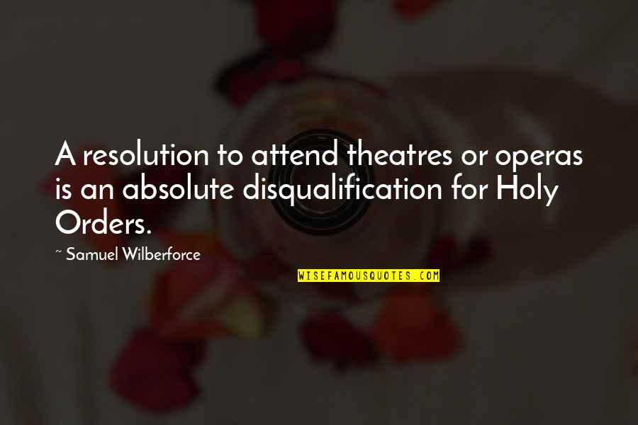 Best Resolution Quotes By Samuel Wilberforce: A resolution to attend theatres or operas is