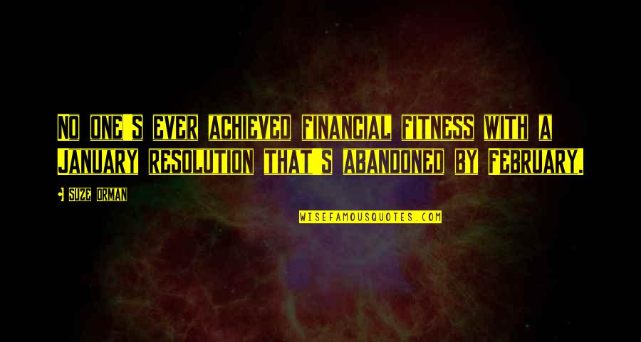 Best Resolution Quotes By Suze Orman: No one's ever achieved financial fitness with a