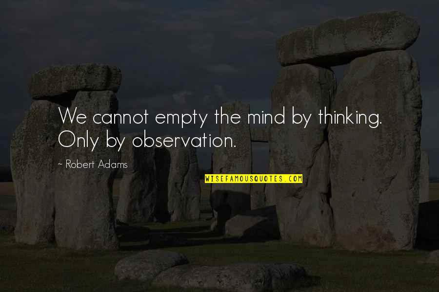 Best Robert Adams Quotes By Robert Adams: We cannot empty the mind by thinking. Only
