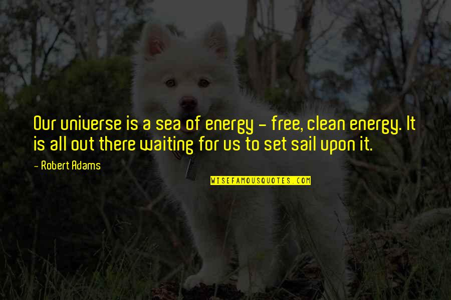 Best Robert Adams Quotes By Robert Adams: Our universe is a sea of energy -