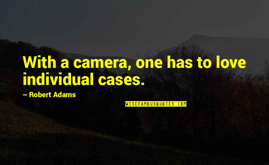 Best Robert Adams Quotes By Robert Adams: With a camera, one has to love individual