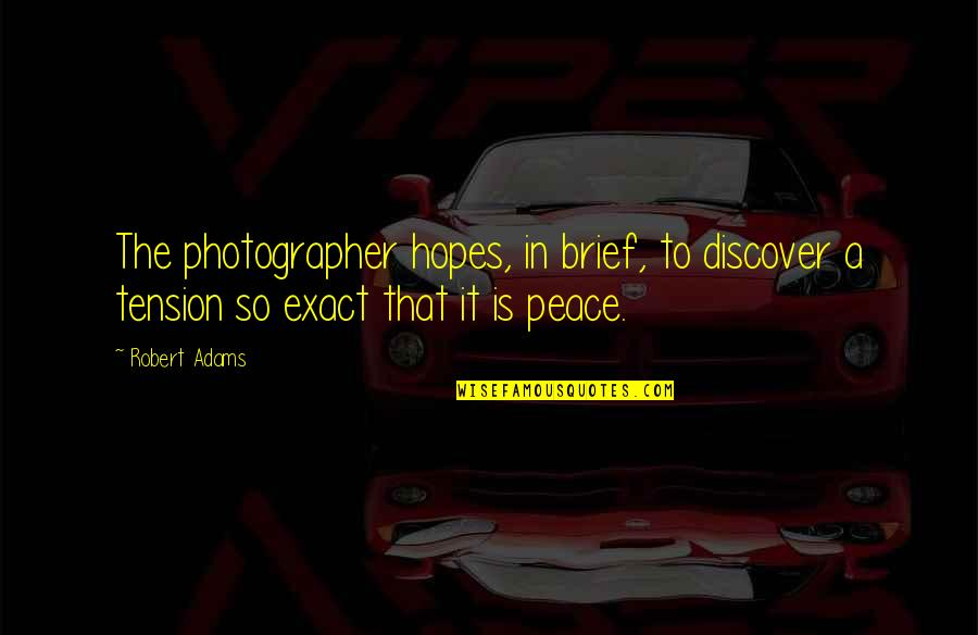 Best Robert Adams Quotes By Robert Adams: The photographer hopes, in brief, to discover a