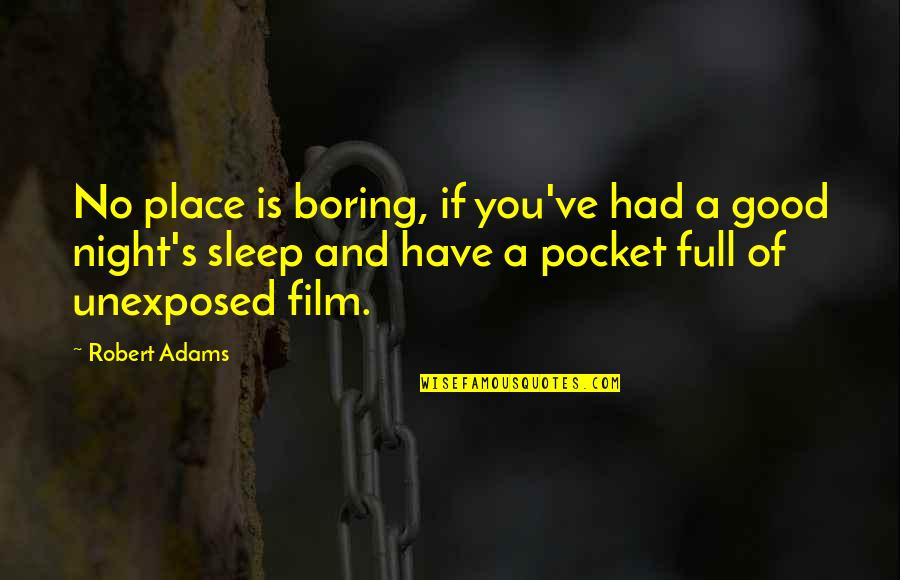 Best Robert Adams Quotes By Robert Adams: No place is boring, if you've had a