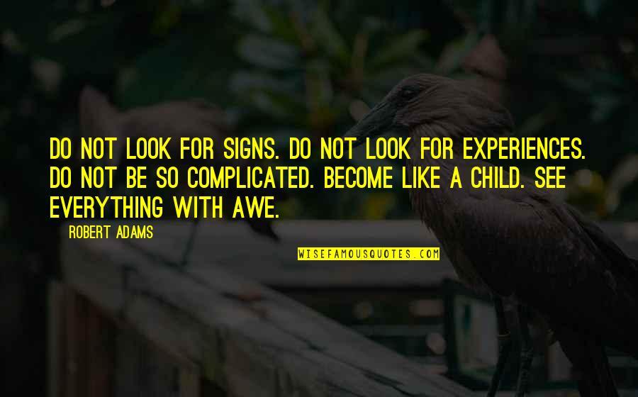 Best Robert Adams Quotes By Robert Adams: Do not look for signs. Do not look