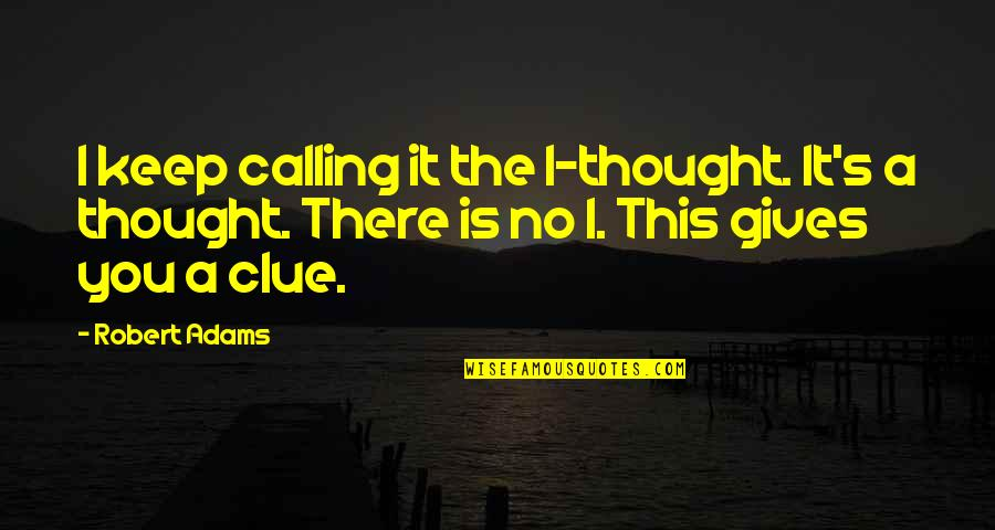 Best Robert Adams Quotes By Robert Adams: I keep calling it the I-thought. It's a